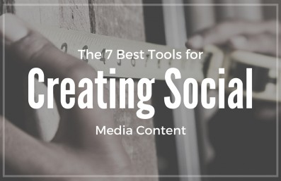 The 7 Best Tools for Creating Social Media Content